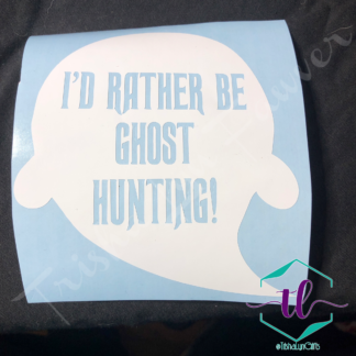 I'd Rather Be Ghost Hunting Vinyl Decal